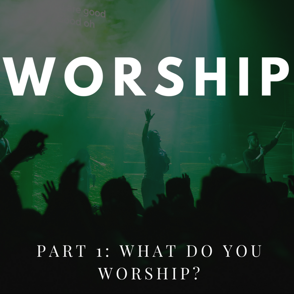Worship Part 1: What Do You Worship?