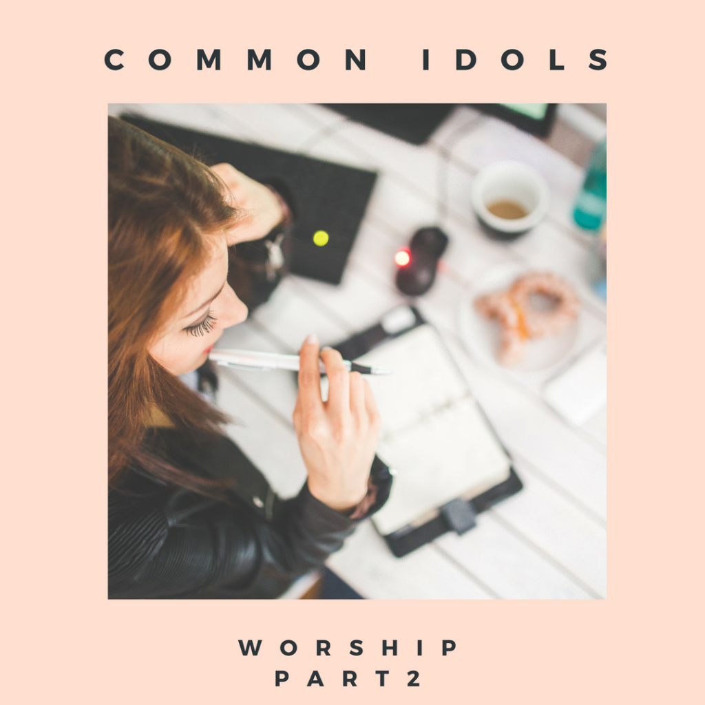 Worship Part 2: Common Idols